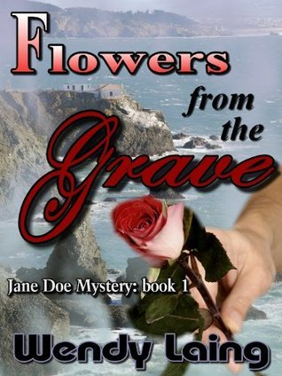 Jane Doe Series Book 1: Flowers From The Grave  by  Wendy Laing