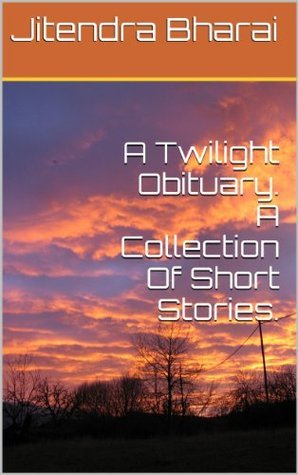 A Twilight Obituary.  A Collection Of Short Stories.  by  Jitendra Bharai
