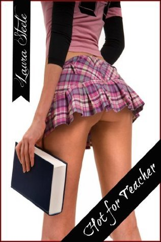 Hot for Teacher: A Student Teacher Erotica Collection  by  Laura Steele