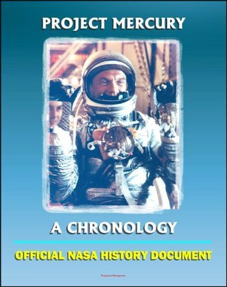Project Mercury: A Chronology - A History of Americas First Manned Spacecraft for the Shepard, Grissom, Glenn, Carpenter, Schirra, Cooper Flights (NASA SP-4001)  by  NASA