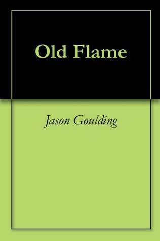 Old Flame  by  Jason Goulding