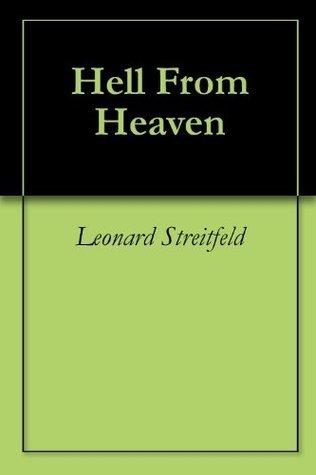 Hell From Heaven  by  Leonard Streitfeld
