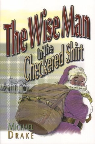 The Wise Man in the Checkered Shirt Michael Drake