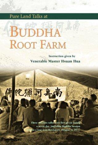 Buddha Root Farm: Pure Land Talks : Dharma Talks  by  Hsüan Hua