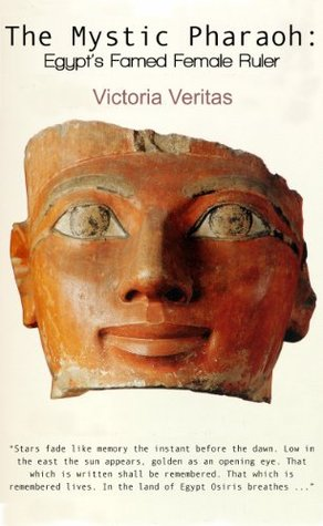 The Mystic Pharaoh: Egypts Famed Female Ruler  by  Victoria Veritas