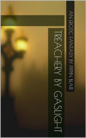 Treachery  by  Gaslight by Pippin Blair
