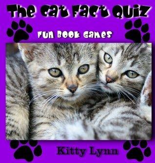The Cat Fact Quiz (Fun Book Games)  by  Kitty Lynn