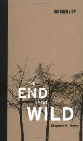 The End of the Wild (Boston Review Books)  by  Stephen M. Meyer