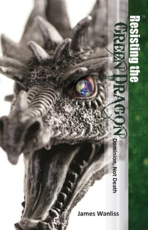 Resisting the Green Dragon: Dominion, Not Death  by  James Wanliss