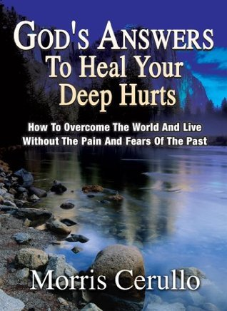 Gods Answers To Heal Your Deep Hurts Morris Cerullo