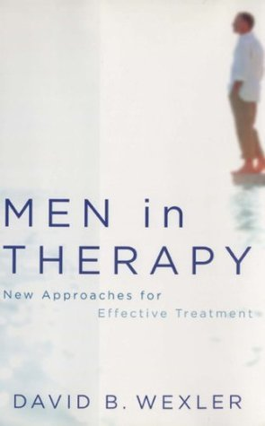 Men in Therapy: New Approaches for Effective Treatment  by  David B. Wexler