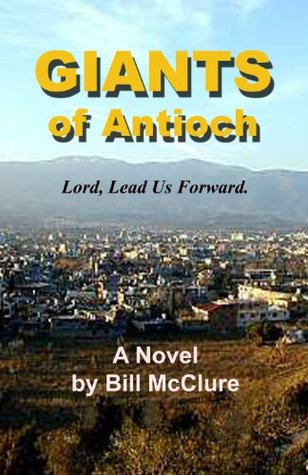 GIANTS OF ANTIOCH:  Preparing to Take the Gospel to the World. Bill McClure
