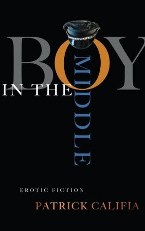Boy in the Middle: Erotic Fiction Patrick Califia