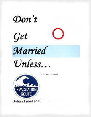 Dont Get Married Unless...  by  Johan Freud