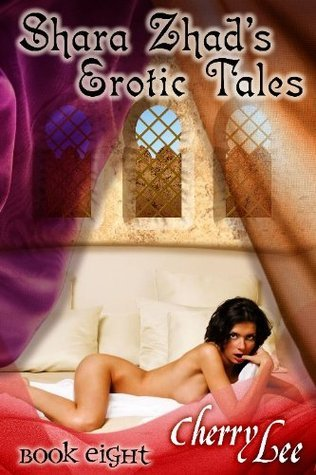 Shara Zhad Erotic Tales Book Eight Cherry Lee