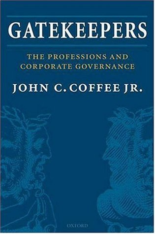 Gatekeepers: The Role of the Professions and Corporate Governance  by  John C. Coffee Jr.