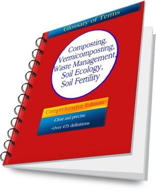 Composting, Vermicomposting, Waste Management, Soil Ecology, Soil Fertility: A Glossary Peter Bogdanov