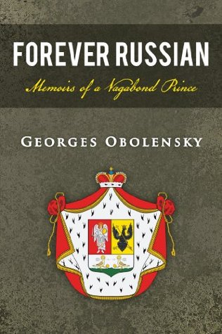Forever Russian: Memoirs of a Vagabond Prince  by  Georges Obolensky