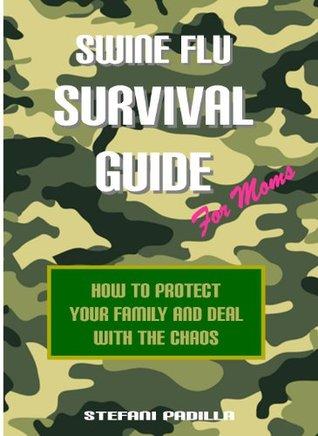 Swine Flu Survival Guide for Moms Stefani Padilla