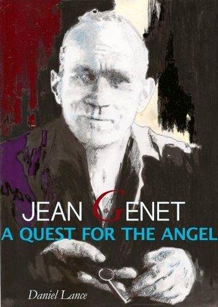 Jean Genet A Quest for the Angel  by  Daniel Lance