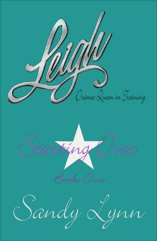 Starting Over [Leigh, Drama Queen in Training  by  Sandy Lynn