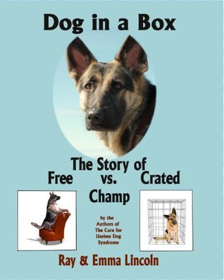 Dog in a Box: The Story of Free vs. Crated Champ  by  Ray Lincoln