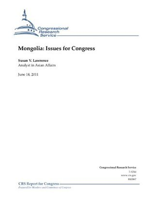 Mongolia: Issues for Congress  by  Susan V. Lawrence
