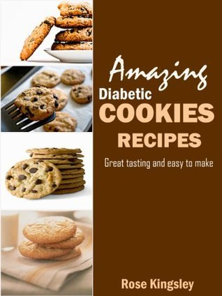 Amazing Diabetic Cookie Recipes: Delicious Great tasting and easy to make gluten free Rose Kingsley