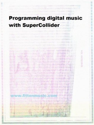 Programming digital music with SuperCollider  by  Peter Fitton