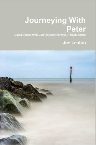 Journeying With Peter (Going Deeper With God - Journeying With... Study Series) Joe Lenton