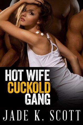 Hot Wife Cuckold Gang Jade K. Scott