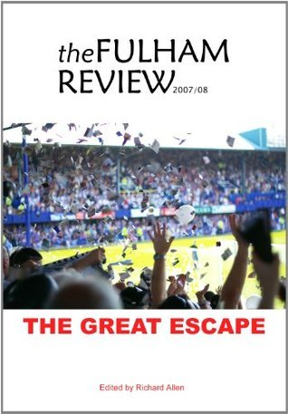 The Fulham Review 2007/08: The Great Escape  by  Richard   Allen