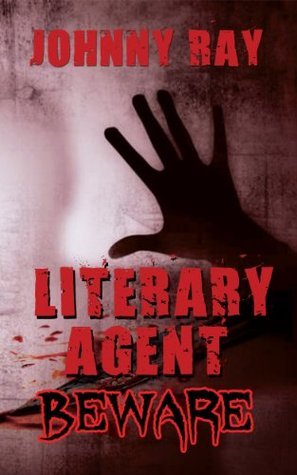 Literary Agents  Beware, An International Romantic Thriller  by  Johnny Ray