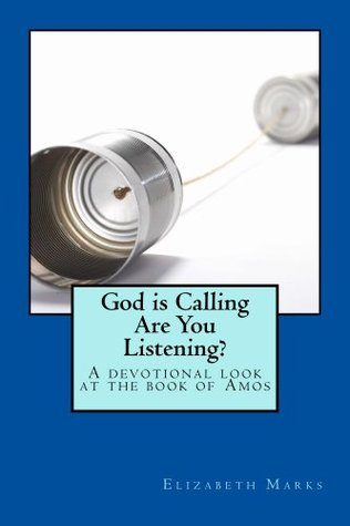 God Is Calling Are You Listening? Elizabeth A Marks