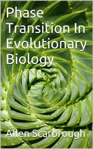 Phase Transition In Evolutionary Biology  by  Allen Scarbrough