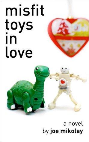 Misfit Toys in Love  by  Joe Mikolay