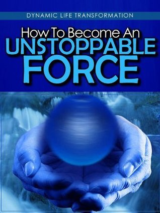 How To Become An Unstoppable Force  by  Jason Landon