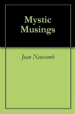 Mystic Musings  by  Joan Newcomb