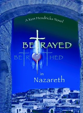 Betrayed In Nazareth - Book I: Secrets of the Human Fall  by  R. kenneth hendricks