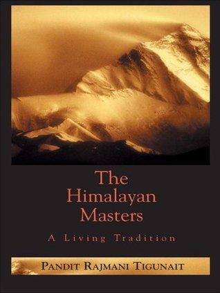 The Himalayan Masters: A Living Tradition  by  Pandit Rajmani Tigunait