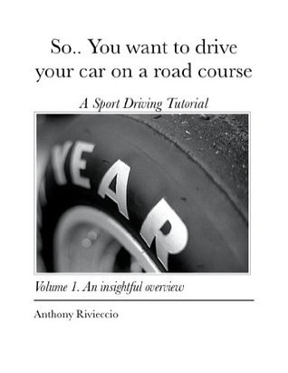 So.. You want to drive your car on a road course Anthony Rivieccio
