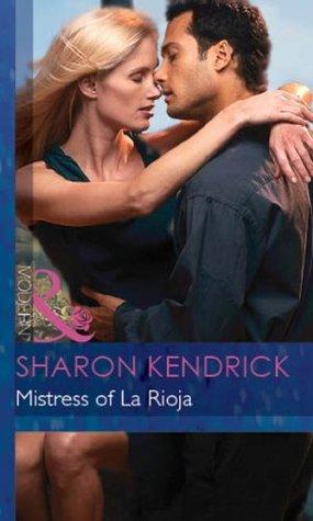 Mistress of La Rioja (Mills & Boon Modern) (Secret Passions - Book 5) Sharon Kendrick