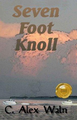 Seven Foot Knoll  by  C. Alex Waln