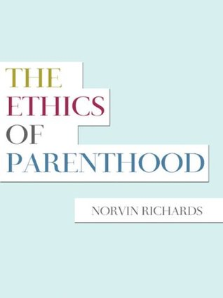 The Ethics of Parenthood  by  Norvin Richards