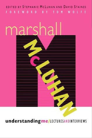 Understanding Me: Lectures and Interviews  by  Herbert Marshall Mcluhan