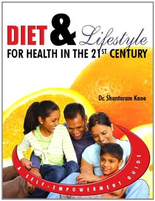 Diet & Lifestyle for Health in the 21st Century: A Self-Empowerment Guide  by  Shantaram Kane