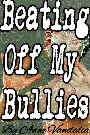 Beating Off My Bullies Anne Vandalia