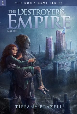 The Destroyers Empire Part 1 (The Gods Game Series #1) Tiffany Brazell