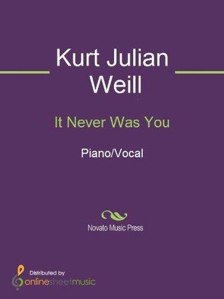 It Never Was You Kurt Julian Weill
