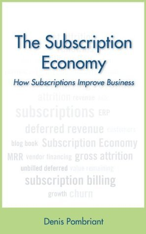 The Subscription Economy: How subscriptions improve business  by  Denis Pombriant